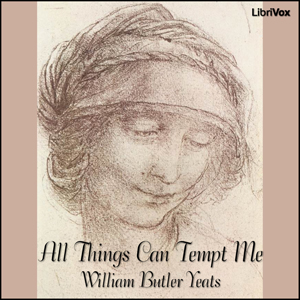 All Things Can Tempt Me, William Butler Yeats