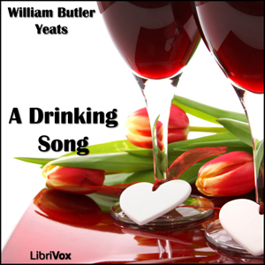 Drinking Song, William Butler Yeats