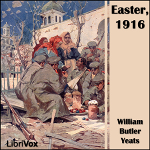 Easter, 1916, William Butler Yeats