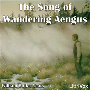 Song of Wandering Aengus, William Butler Yeats