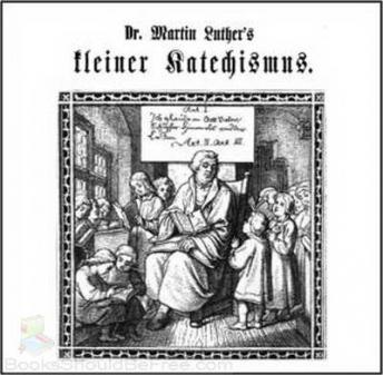 Der Kleine Katechismus, Audio book by Martin Luther