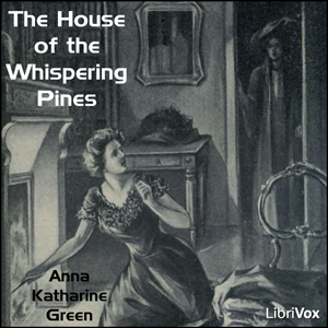 House of the Whispering Pines, Anna Katharine Green