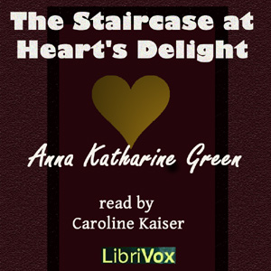 Staircase at the Heart's Delight, Anna Katharine Green