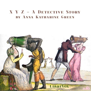 Download X Y Z - A Detective Story by Anna Katharine Green