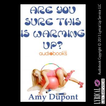 Are You Sure This is Warming Up, Amy Dupont
