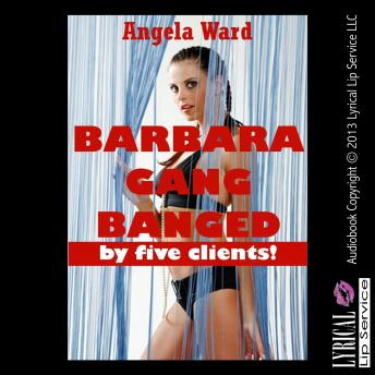 Barbara Gangbanged by Five Clients
