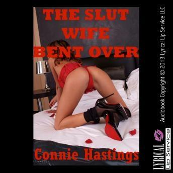 Slut Wife Bent Over, Connie Hastings