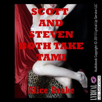 Scott and Steven Both Take Tami, Alice Drake