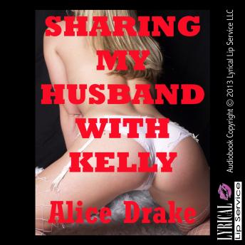 Sharing My Husband with Kelly, Alice Drake