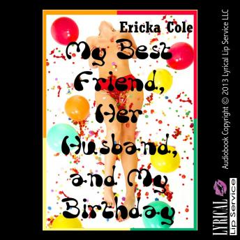My Best Friend, Her Husband, and My Birthday, Ericka Cole
