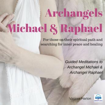 Meditation with Archangels Michael & Raphael: Meditation with your angels and archangels, Virginia Harton