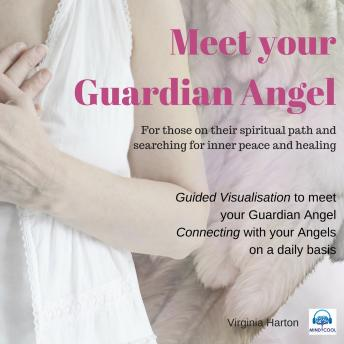 Meet your Guardian Angel: Meditation with your angels and archangels