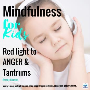 Red light to anger and tantrums: Mindfulness for Kids, Brenda Shanlkey