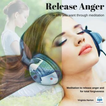 Release Anger: Get the life you want through meditation, Virginia Harton