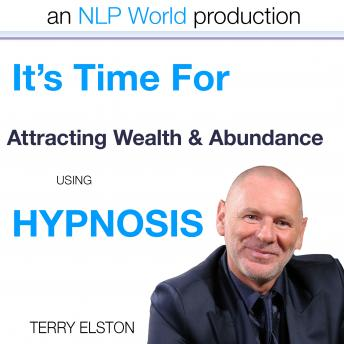 It's Time For Attracting Wealth & Abundance With Terry Elston