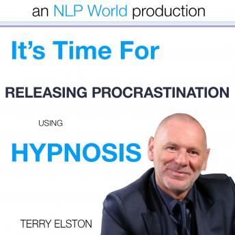 It's Time For Releasing Procrastination With Terry Elston