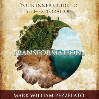 Transformations: Your Inner Guide to Self-Exploration, Mark Pezzelato