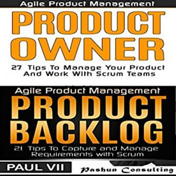 Agile Product Management and Product Owner Box Set: 27 Tips to Manage Your Product, Product Backlog and 21 Tips to Capture and Manage Requirements with Scrum, Paul VII
