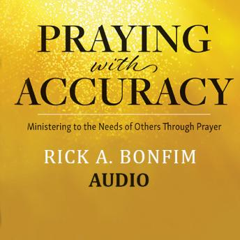 Download Praying with Accuracy: Ministering to the Needs of Others through Prayer by Rick A. Bonfim