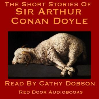 Short Stories Of Sir Arthur Conan Doyle, Audio book by Sir Arthur Conan Doyle