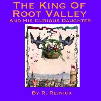 King Of Root Valley And His Curious Daughter, R. Reinick