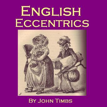 Download English Eccentrics : Portraits of Strange Characters and Oddballs by John Timbs