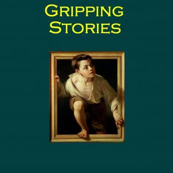 Gripping Stories: Tales of Adventure, Horror and Mystery