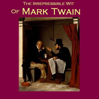 Irrepressible Wit of Mark Twain: Five Humorous Pieces, Mark Twain