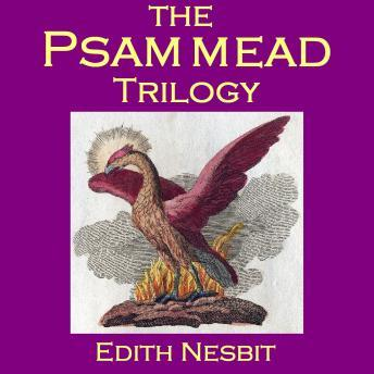 Psammead Trilogy: Five Children and It, The Phoenix and the Carpet, The Story of the Amulet, Edith Nesbit