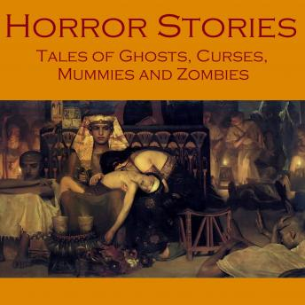 Horror Stories: Tales of Ghosts, Curses, Mummies and Zombies