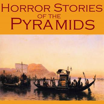 Horror Stories of the Pyramids: Gothic Tales of Ancient Egyptian Curses, Undead Mummies, and Vengeful Pharaohs, Various Authors