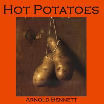 Hot Potatoes, Arnold Bennett
