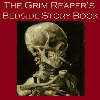 Grim Reaper's Bedside Story Book: Tales of Gruesome and Unusual Deaths, Various Authors