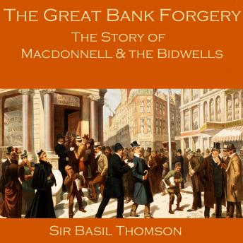 Great Bank Forgery: The Story of Macdonnell and the Bidwells, Sir Basil Thomson
