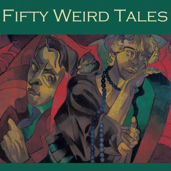 Fifty Weird Tales: Strange and Intriguing Stories, Various Authors