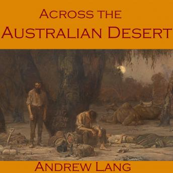 Download Across the Australian Desert: Robert O'Hara Burke's Expedition Across Australia by Andrew Lang