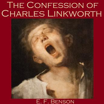 Confession of Charles Linkworth, E. F. Benson
