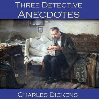 Three Detective Anecdotes: The Pair of Gloves, The Artful Touch and The Sofa, Charles Dickens
