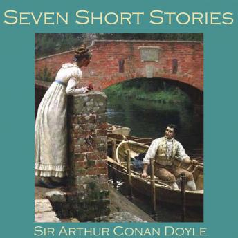 Seven Short Stories by Sir Arthur Conan Doyle, Sir Arthur Conan Doyle