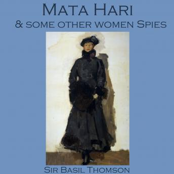 Mata Hari and some other Women Spies, Sir Basil Thomson