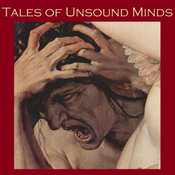 Tales of Unsound Minds: Horror Stories of Insanity and Eccentricity, Various Authors