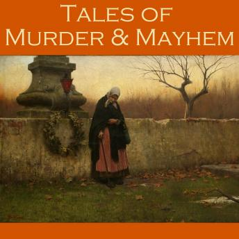 Tales of Murder and Mayhem: 40 Classic Short Stories, Various Authors