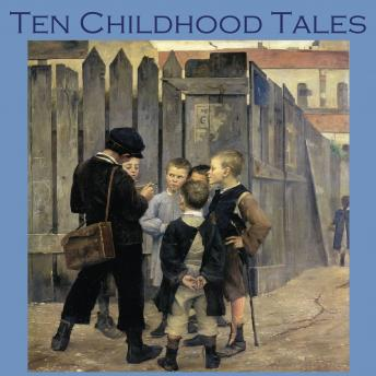 Ten Childhood Tales: Poignant Childhood Recollections, Various Authors