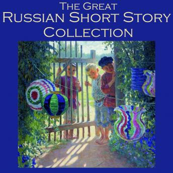 Great Russian Short Story Collection: 25 Classic Tales by the Great Russian Authors, Various