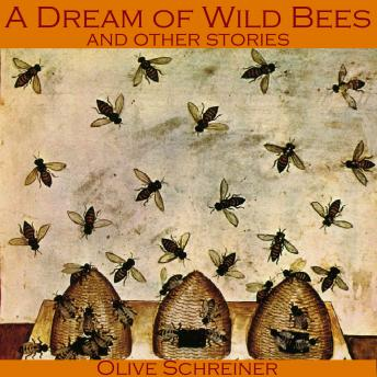 Dream of Wild Bees and Other Stories, Olive Schreiner