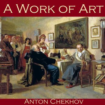 Work of Art, Anton Chekhov