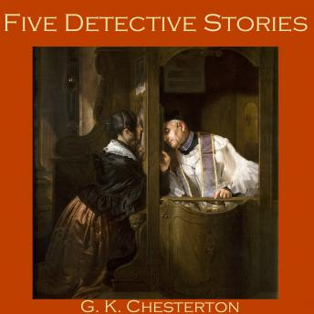 Five Detective Stories by G. K. Chesterton, G. K. Chesterton