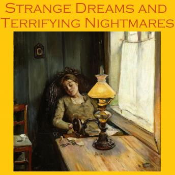 Strange Dreams and Terrifying Nightmares: Tales for Restless Sleep, Various Authors