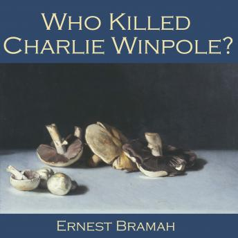 Who killed Charlie Winpole?, Ernest Bramah