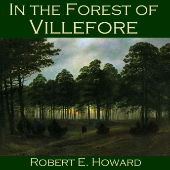 In the Forest of Villefore, Robert E. Howard